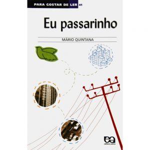 #LIVRO: COLEÇÃO PARA GOSTAR DE LER – EU PASSARINHO –  Autor: Mário Quintana. Editora: Ática